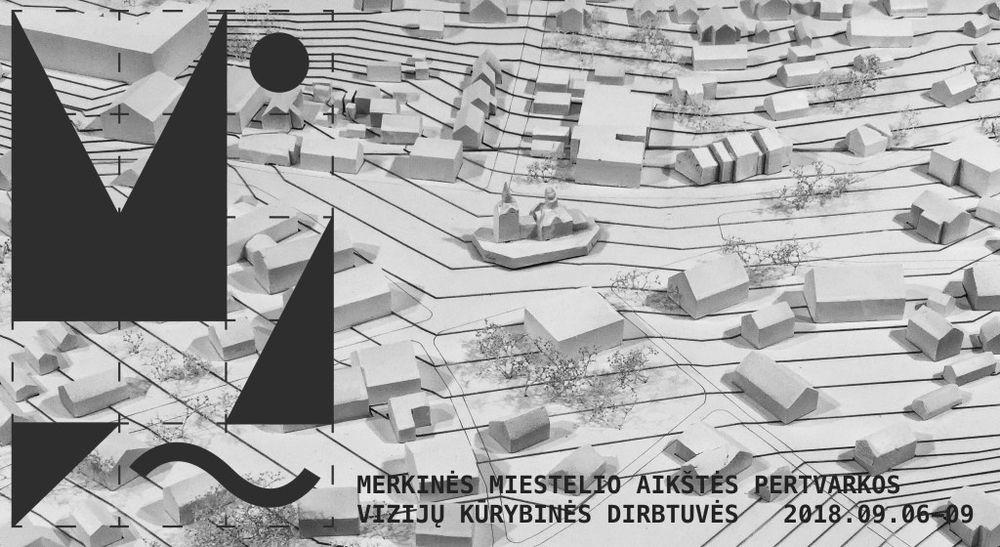 Merkinės miesto aikštės pertvarka prasideda nuo kūrybinių dirbtuvių architektams.